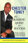 THE Unapologetic Quest for Success by CHESTER TONEY (Paperback, 2010)