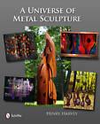 A Universe of Metal Sculpture by Henry Harvey (Hardback, 2010)