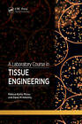 A Laboratory Course in Tissue Engineering by Dawn Kilkenny, Melissa Kurtis Micou (Paperback, 2012)