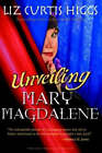 Unveiling Mary Magdalene: Discover the Truth About a Not-So Bad Girl of the Bible by Liz Curtis Higgs (Paperback, 2004)