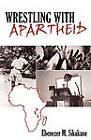 Wrestling with Apartheid by Ebenezer M Sikakane (Paperback / softback, 2010)