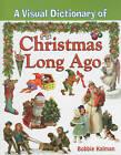 A Visual Dictionary of Christmas Long Ago by Bobbie Kalman (Paperback, 2010)
