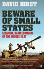 Beware of Small States: Lebanon, Battleground of the Middle East by David Hirst (Paperback, 2011)