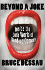 Beyond a Joke: Inside the Dark World of Stand-up Comedy by Bruce Dessau (Hardback, 2011)