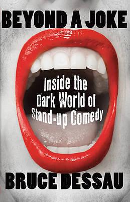 """AS NEW"" Beyond a Joke: Inside the Dark World of Stand-up Comedy, Dessau, Bruce,"