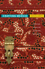 Crafting Mexico: Intellectuals, Artisans, and the State After the Revolution by Rick Anthony Lopez (Paperback, 2010)