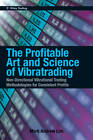 The Profitable Art and Science of Vibratrading: Non-Directional Vibrational Trading Methodologies for Consistent Profits by Mark Andrew Lim (Hardback, 2011)