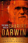 The Dark Side of Charles Darwin: A Critical Analysis of an Icon of Science by Dr Jerry Bergman (Paperback, 2011)