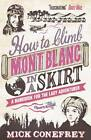 How to Climb Mont Blanc in a Skirt: A Handbook for the Lady Adventurer by Mick Conefrey (Paperback, 2012)