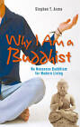 Why I am a Buddhist: No-nonsense Buddhism with Red Meat and Whiskey by Stephen T. Asma (Paperback, 2011)