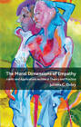 The Moral Dimensions of Empathy: Limits and Applications in Ethical Theory and Practice by Julinna C. Oxley (Hardback, 2011)
