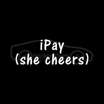 iPAY (SHE CHEERS) Sticker car Viny walll Decal funny cheer mom dad cheerleader