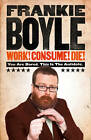 Work! Consume! Die! by Frankie Boyle (Hardback, 2011)