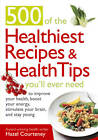 500 Of The Healthiest  Recipes And Health Tips You'll Ever Need: To Improve Your Health, Boost Your Energy, Stimulate Your Brain, and Stay Young by Hazel Courteney (Paperback, 2012)