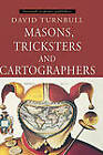 Masons, Tricksters and Cartographers: Comparative Studies in the Sociology of Scientific and Indigenous Knowledge by David Turnbull (Hardback, 2000)