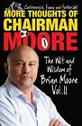 More Thoughts of Chairman Moore: The Wit and Wisdom of Brian Moore: Vol. II by Brian Moore (Paperback, 2012)