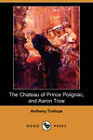 The Chateau of Prince Polignac, and Aaron Trow by Anthony Trollope (Paperback, 2007)