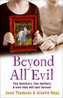 Beyond All Evil: Two Monsters, Two Mothers, a Love That Will Last Forever by Marion Scott, June Thomson, Giselle Ross, Jim McBeth (Paperback, 2011)