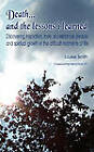 Death ... and the Lessons I Learned by Louise Smith (Paperback, 2011)