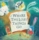 Where the Lost Things Go by Tom Bell (Paperback, 2011)