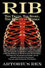 Rib the Truth, the Story, the Reality of Women by Artorius Rex (Hardback, 2009)