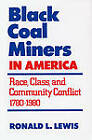 Black Coal Miners in America: Race, Class, and Community Conflict, 1780-1980 by Ronald L. Lewis (Paperback, 2009)