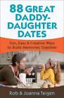 88 Great Daddy-Daughter Dates: Fun, Easy & Creative Ways to Build Memories Together by Rob Teigen, Joanna Teigen (Paperback, 2012)