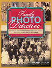 Family Photo Detective: Learn How to Find Genealogy Clues in Old Photos and Solve Family Photo Mysteries by Maureen Alice Taylor (Paperback, 2013)