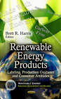 Renewable Energy Products: Labeling, Production Guidance & Consumer Attitudes by Nova Science Publishers Inc (Hardback, 2013)