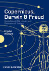 Copernicus, Darwin and Freud: Revolutions in the History and Philosophy of Science by Friedel Weinert (Paperback, 2008)