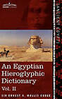 An Egyptian Hieroglyphic Dictionary (in Two Volumes), Vol.II: With an Index of English Words, King List and Geographical List with Indexes, List of H by Ernest A Wallis Budge (Hardback, 2013)