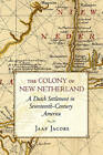The Colony of New Netherland: A Dutch Settlement in Seventeenth-Century America by Jaap Jacobs (Paperback, 2009)