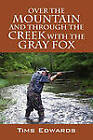 Over the Mountain and Through the Creek with the Gray Fox by Tims Edwards (Paperback / softback, 2010)