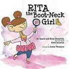 Rita the Boot-Neck Girl by Gracie And Elena Desserich, Keith Desserich (Paperback / softback, 2011)