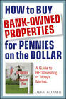 How to Buy Bank-Owned Properties for Pennies on the Dollar: A Guide to REO Investing in Today's Market by Jeff Adams (Hardback, 2011)