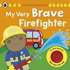 My Very Brave Firefighter: A Ladybird Sound Book by Moira Butterfield (Board book, 2012)