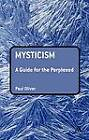 Mysticism: A Guide for the Perplexed by Paul Oliver (Paperback, 2009)
