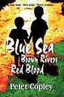 Blue Sea, Brown Rivers, Red Blood by Peter Copley (Paperback, 2012)
