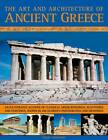 The Art and Architecture of Ancient Greece: An Illustrated Account of Classical Greek Buildings, Sculptures and Paintings, Shown in 200 Glorious Photographs and Drawings by Nigel Rodgers (Paperback, 2011)