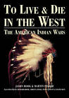 To Live and Die in the West: The American Indian Wars by Jason Hook, Martin Pegler (Hardback, 2002)