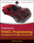 Professional WebGL Programming: Developing 3D Graphics for the Web by Andreas Anyuru (Paperback, 2012)