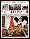 The Illustrated Witness to World War II: A History of the Greatest Conflict the World Has Known with Eyewitness Accounts and Over 380 Archive Images by Karen Farrington (Paperback, 2014)