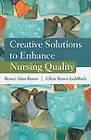 Creative Solutions To Enhance Nursing Quality by Ellen Boxer Goldfarb, Bruce Alan Boxer (Paperback, 2010)