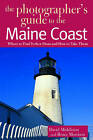 The Photographer's Guide to the Maine Coast: Where to Find Perfect Shots and How to Take Them by David Middleton, Bruce Morrisons (Paperback, 2004)