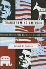Transforming America: Politics and Culture During the Reagan Years by Robert M. Collins (Hardback, 2006)