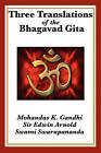 Three Translations of the Bhagavad Gita by Sir Edwin Arnold, Mohandas K Gandhi, Edwin Arnold, Swami Swarupananda (Paperback / softback, 2011)