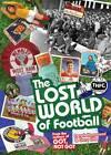 The Lost World of Football: From the Writers of Got, Not Got by Gary Silke, Derek Hammond (Hardback, 2013)