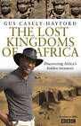 The Lost Kingdoms of Africa by Gus Casely-Hayford (Paperback, 2012)