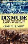 Dixmude: French Marines in the Great War, 1914-1918 by Charles Le Goffic (Paperback / softback, 2011)