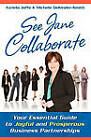 See Jane Collaborate: Your Essential Guide to Joyful and Prosperous Business Partnerships by Azriela Jaffe, Michele Dekinder-Smith (Paperback / softback, 2011)